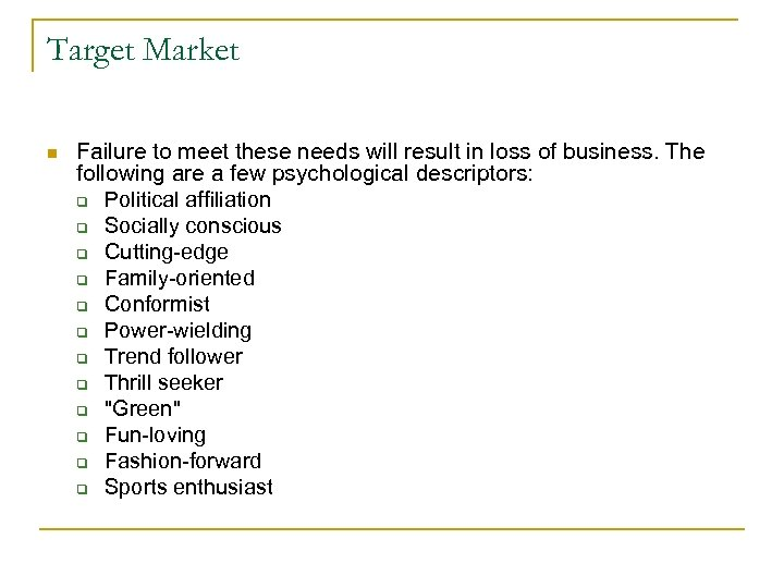 Target Market n Failure to meet these needs will result in loss of business.
