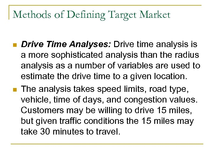 Methods of Defining Target Market n n Drive Time Analyses: Drive time analysis is