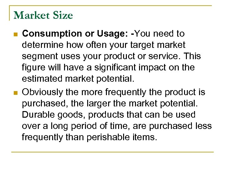 Market Size n n Consumption or Usage: -You need to determine how often your