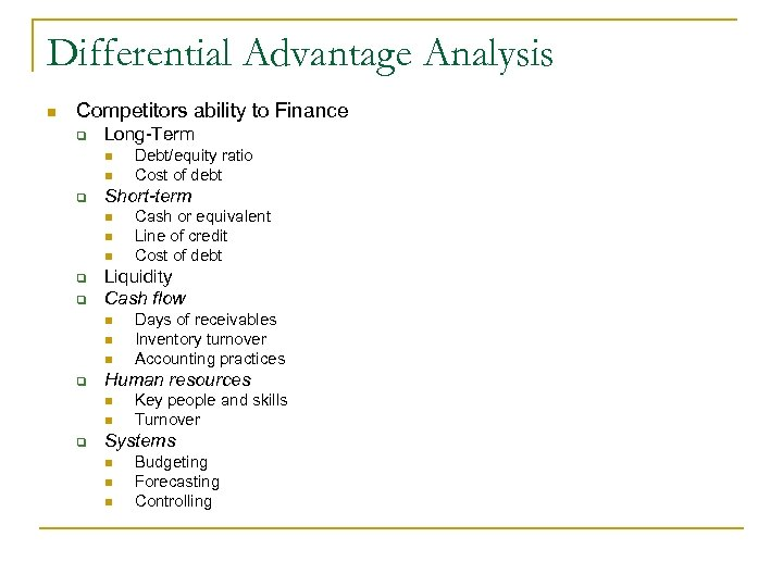 Differential Advantage Analysis n Competitors ability to Finance q Long-Term n n q Short-term