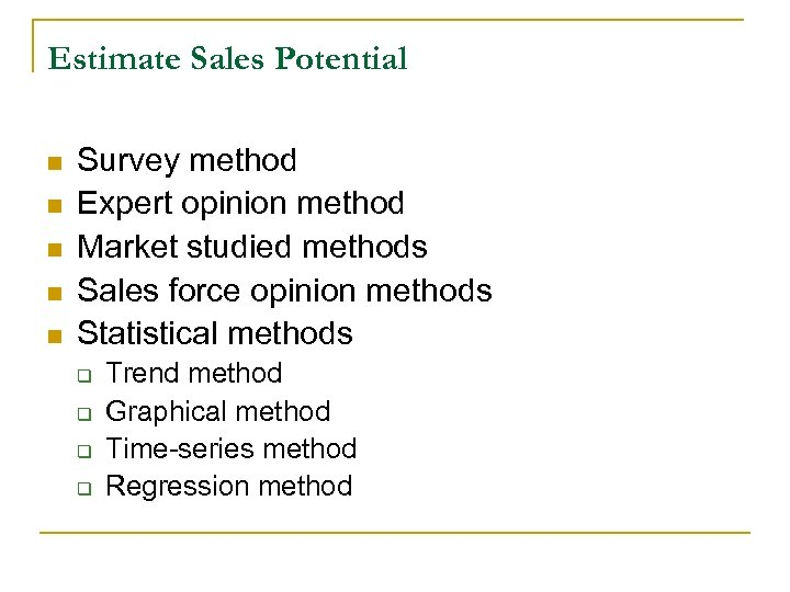 Estimate Sales Potential n n n Survey method Expert opinion method Market studied methods