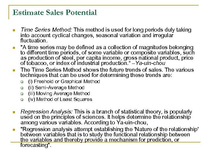Estimate Sales Potential n n n Time Series Method: This method is used for