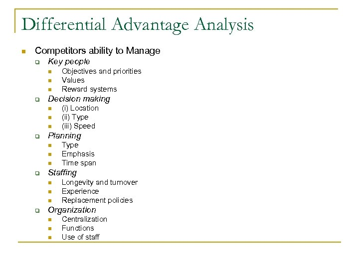 Differential Advantage Analysis n Competitors ability to Manage q Key people n n n