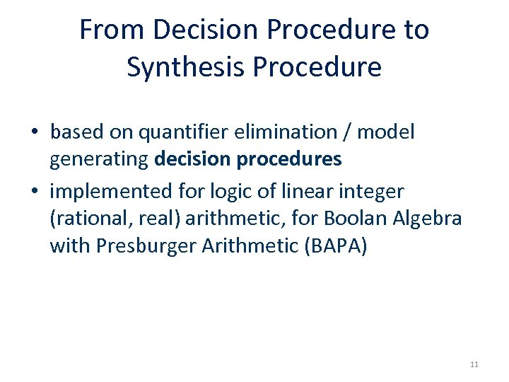 From Decision Procedure to Synthesis Procedure • based on quantifier elimination / model generating