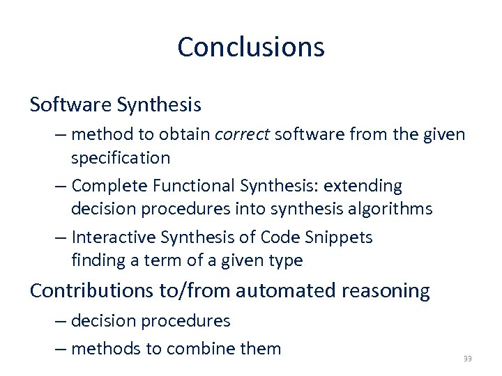 Conclusions Software Synthesis – method to obtain correct software from the given specification –