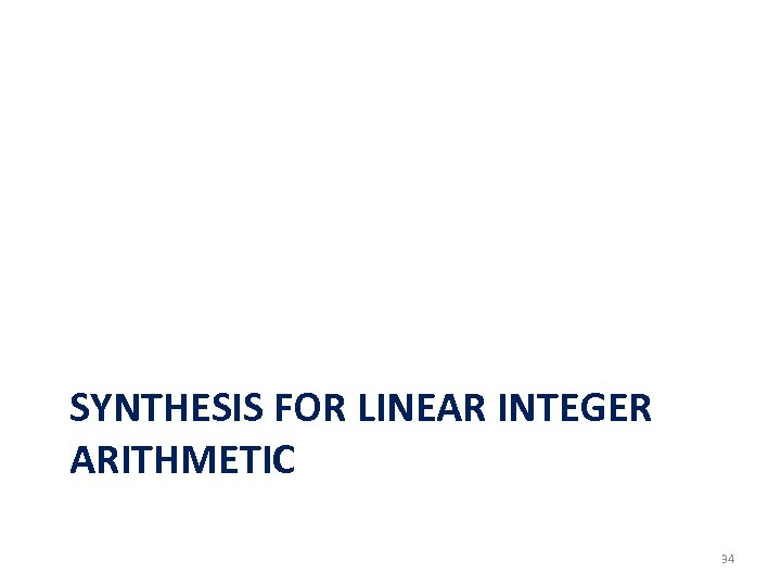 SYNTHESIS FOR LINEAR INTEGER ARITHMETIC 34