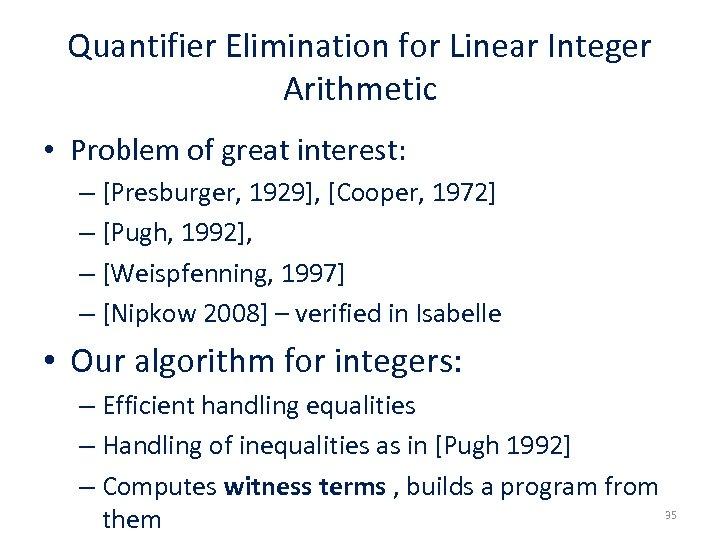 Quantifier Elimination for Linear Integer Arithmetic • Problem of great interest: – [Presburger, 1929],