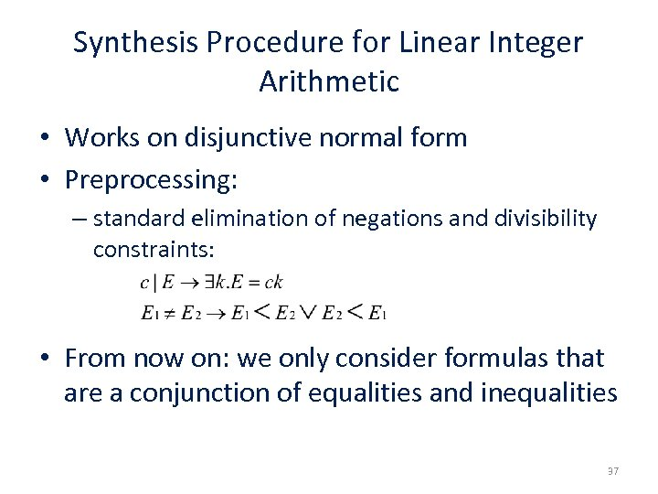 Synthesis Procedure for Linear Integer Arithmetic • Works on disjunctive normal form • Preprocessing: