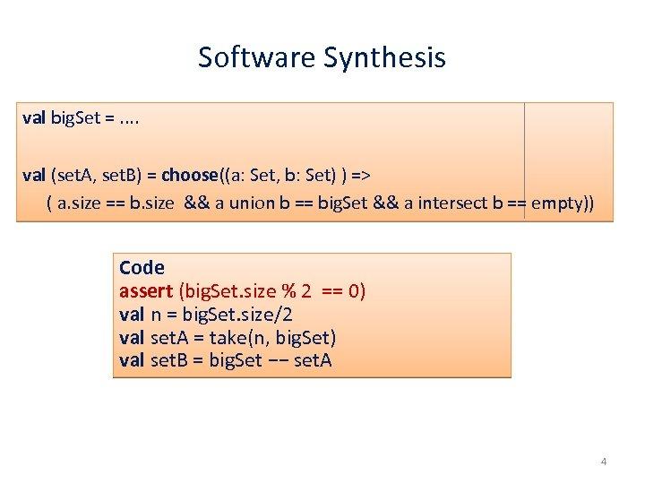 Software Synthesis val big. Set =. . val (set. A, set. B) = choose((a: