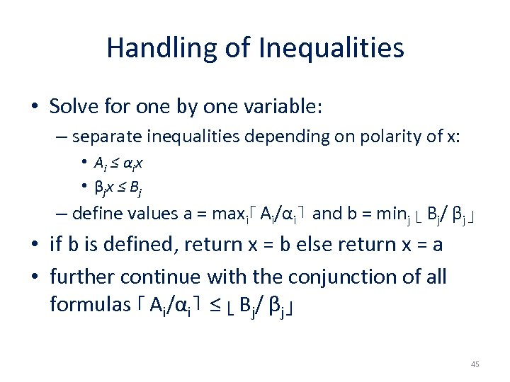Handling of Inequalities • Solve for one by one variable: – separate inequalities depending