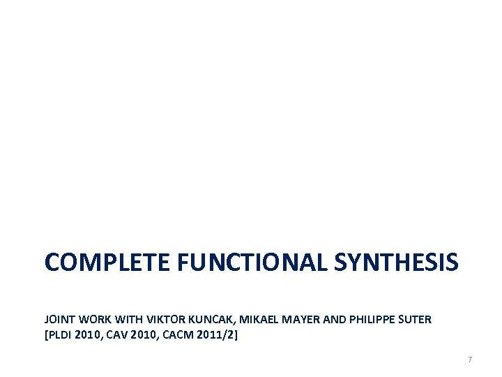 COMPLETE FUNCTIONAL SYNTHESIS JOINT WORK WITH VIKTOR KUNCAK, MIKAEL MAYER AND PHILIPPE SUTER [PLDI