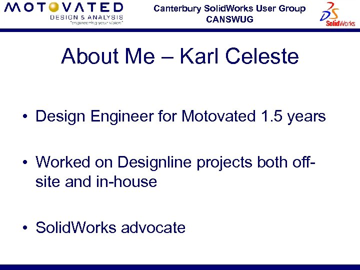 Canterbury Solid. Works User Group CANSWUG About Me – Karl Celeste • Design Engineer