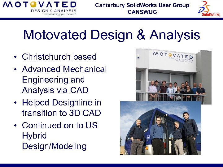 Canterbury Solid. Works User Group CANSWUG Motovated Design & Analysis • Christchurch based •