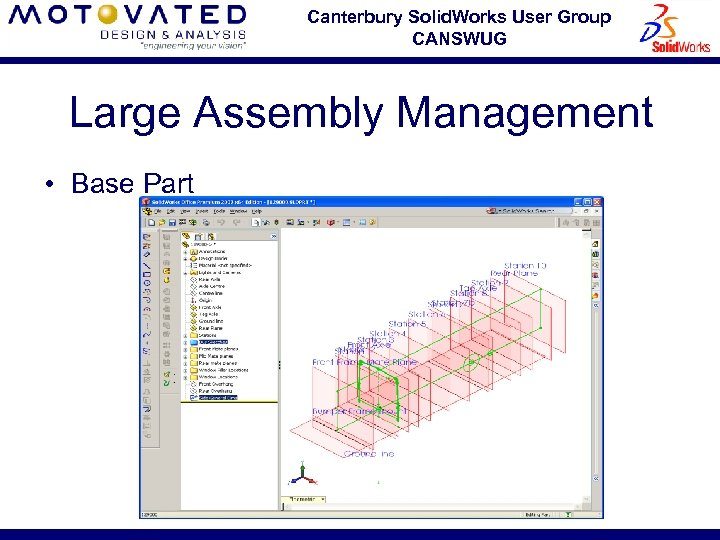 Canterbury Solid. Works User Group CANSWUG Large Assembly Management • Base Part