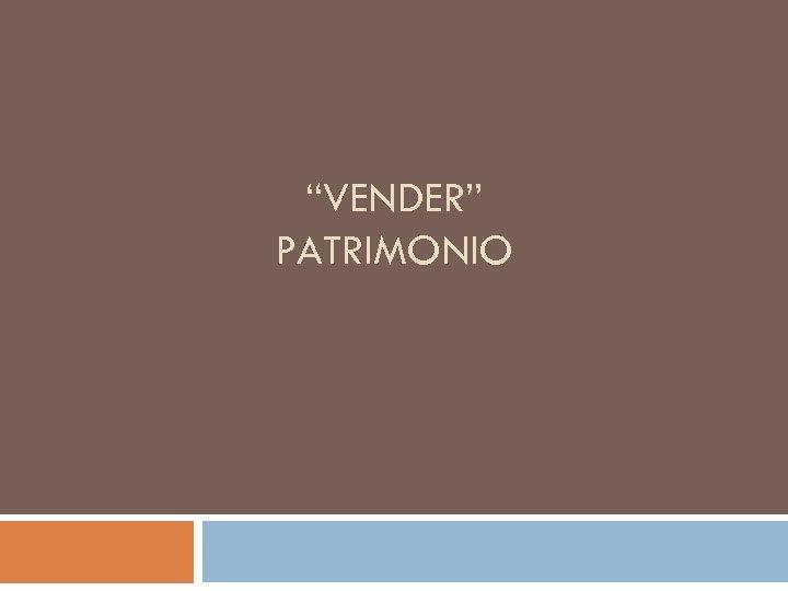 """""""VENDER"""" PATRIMONIO"""