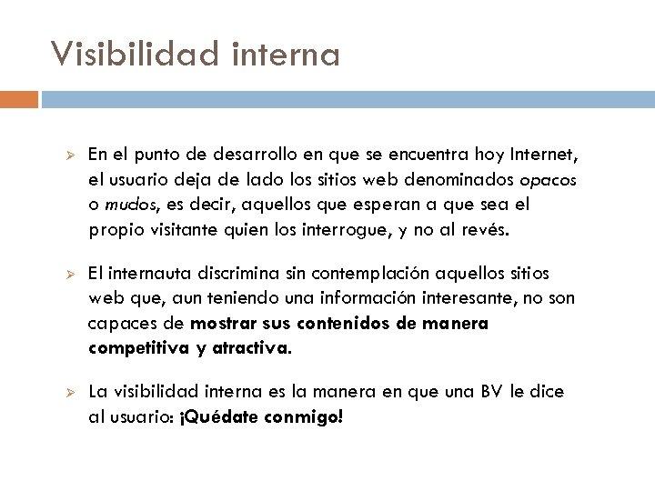 Visibilidad interna Ø En el punto de desarrollo en que se encuentra hoy Internet,