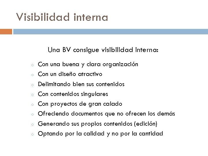 Visibilidad interna Una BV consigue visibilidad interna: o o o o Con una buena