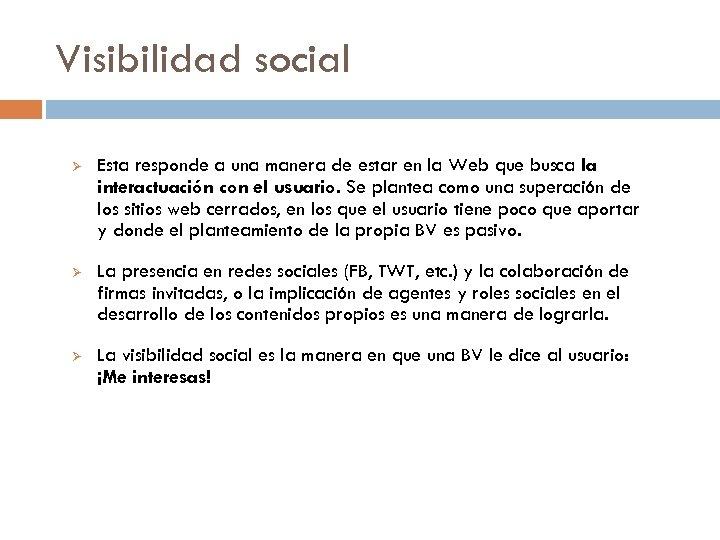 Visibilidad social Ø Esta responde a una manera de estar en la Web que
