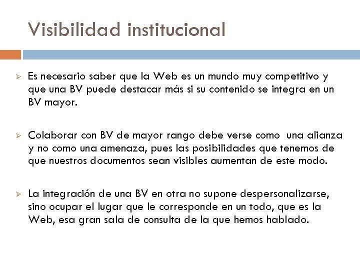 Visibilidad institucional Ø Es necesario saber que la Web es un mundo muy competitivo