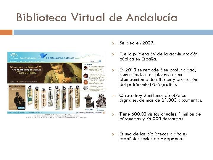 Biblioteca Virtual de Andalucía Ø Se crea en 2003. Ø Fue la primera BV