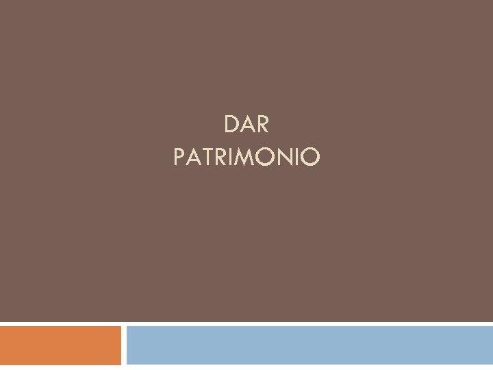 DAR PATRIMONIO