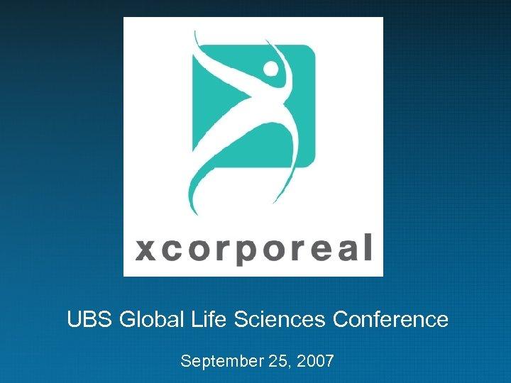 UBS Global Life Sciences Conference September 25, 2007