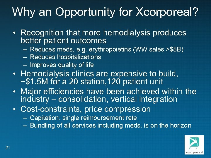 Why an Opportunity for Xcorporeal? • Recognition that more hemodialysis produces better patient outcomes