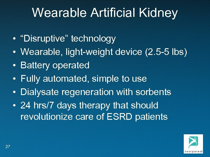 """Wearable Artificial Kidney • • • 27 """"Disruptive"""" technology Wearable, light-weight device (2. 5"""