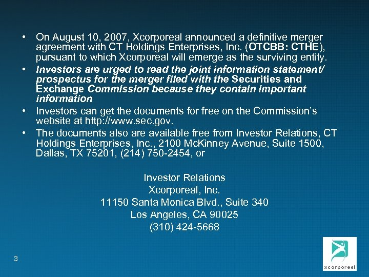 • On August 10, 2007, Xcorporeal announced a definitive merger agreement with CT