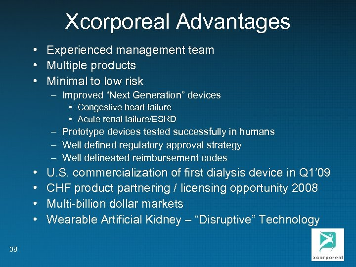 Xcorporeal Advantages • Experienced management team • Multiple products • Minimal to low risk
