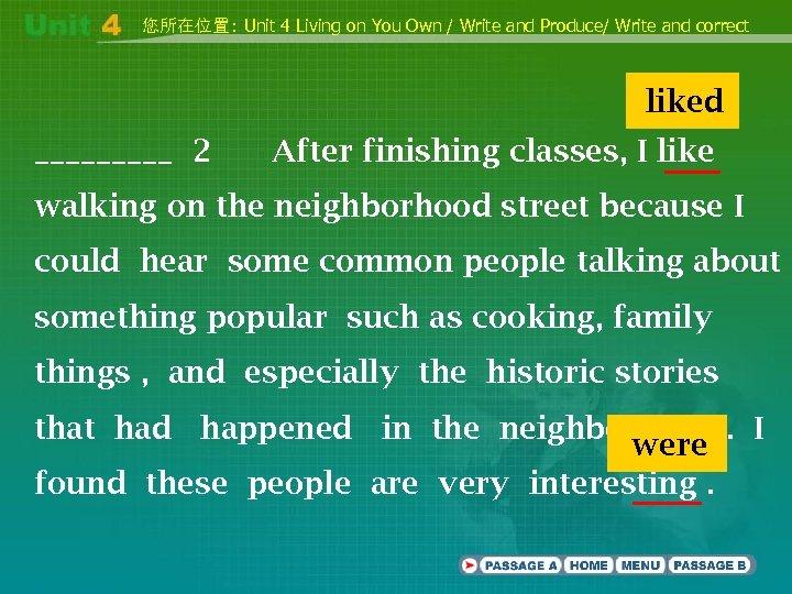 您所在位置: Unit 4 Living on You Own / Write and Produce/ Write and correct