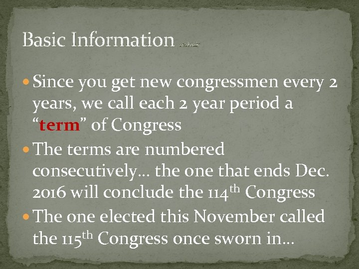 Basic Information read only Since you get new congressmen every 2 years, we call