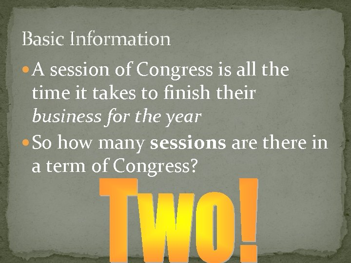 Basic Information A session of Congress is all the time it takes to finish