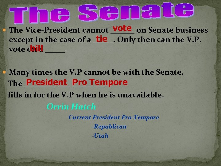 vote The Vice-President cannot ______ on Senate business tie except in the case of