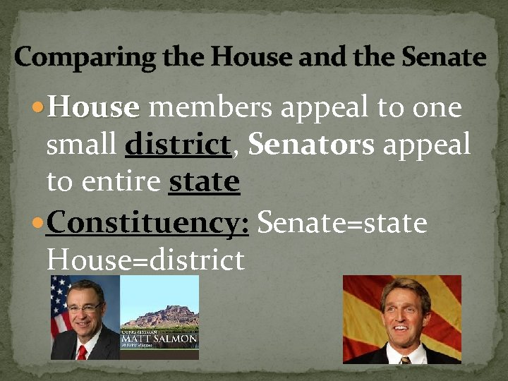 Comparing the House and the Senate House members appeal to one small district, Senators