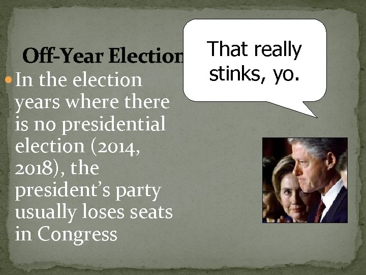 Off-Year Elections That really stinks, yo. In the election years where there is no
