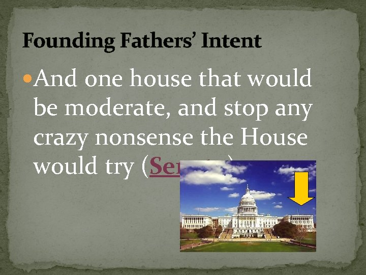 Founding Fathers' Intent And one house that would be moderate, and stop any crazy
