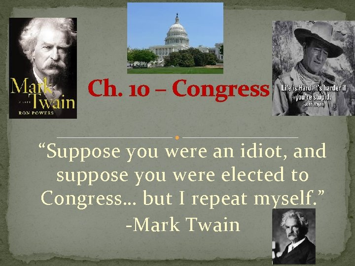 "Ch. 10 – Congress ""Suppose you were an idiot, and suppose you were elected"