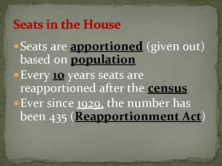 Seats in the House Seats are apportioned (given out) based on population Every 10