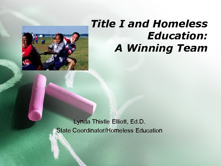 Title I and Homeless Education: A Winning Team Lynda Thistle Elliott, Ed. D. State