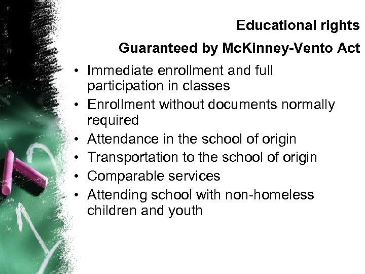 Educational rights Guaranteed by Mc. Kinney-Vento Act • Immediate enrollment and full participation in