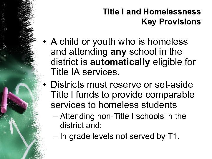 Title I and Homelessness Key Provisions • A child or youth who is homeless