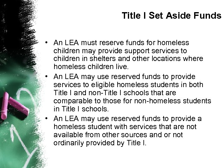 Title I Set Aside Funds • An LEA must reserve funds for homeless children
