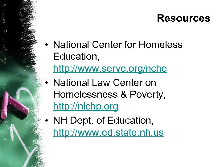Resources • National Center for Homeless Education, http: //www. serve. org/nche • National Law