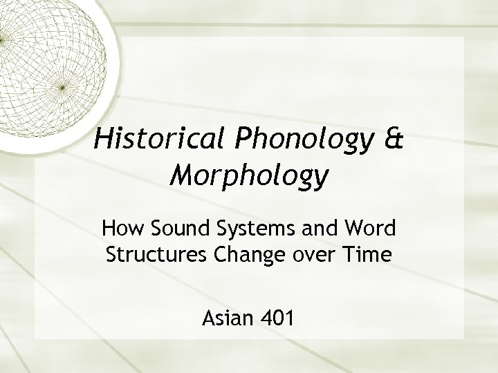 Historical Phonology & Morphology How Sound Systems and Word Structures Change over Time Asian