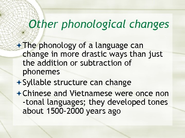 Other phonological changes The phonology of a language can change in more drastic ways