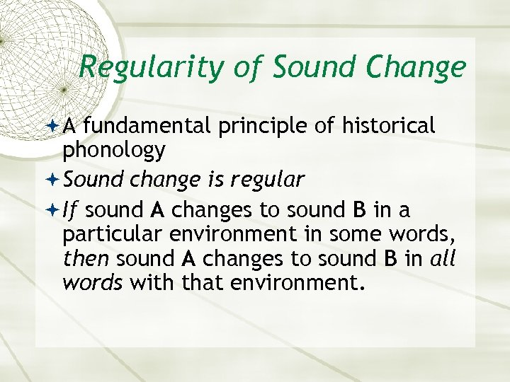 Regularity of Sound Change A fundamental principle of historical phonology Sound change is regular