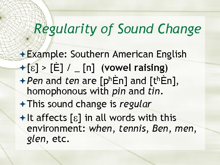 Regularity of Sound Change Example: Southern American English [ ] > [È] / _