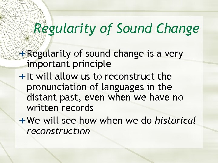 Regularity of Sound Change Regularity of sound change is a very important principle It