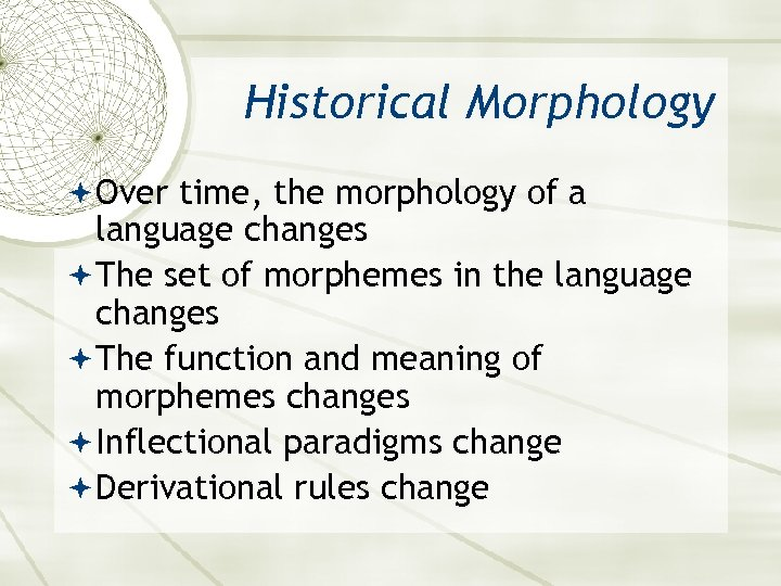 Historical Morphology Over time, the morphology of a language changes The set of morphemes